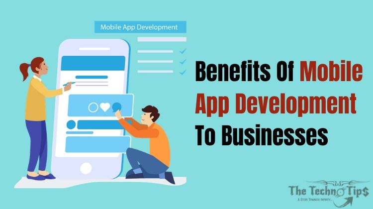 Benefits Of Mobile App Development To Businesses