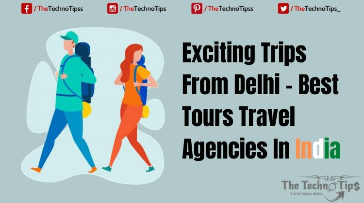 Tours Travel Agency India Exciting Trips From Delhi